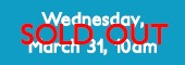 Wednesday March 31 am Sold Out